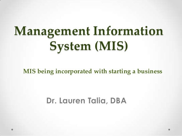 Management Information System (MIS) Dr. Lauren Talia, DBA MIS being incorporated with starting a business