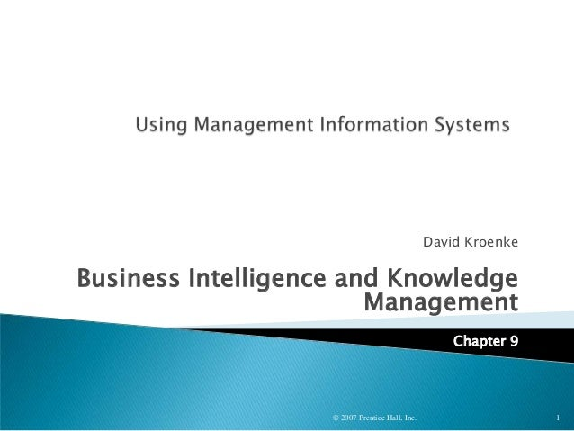 David Kroenke Business Intelligence and Knowledge Management Chapter 9 © 2007 Prentice Hall, Inc. 1