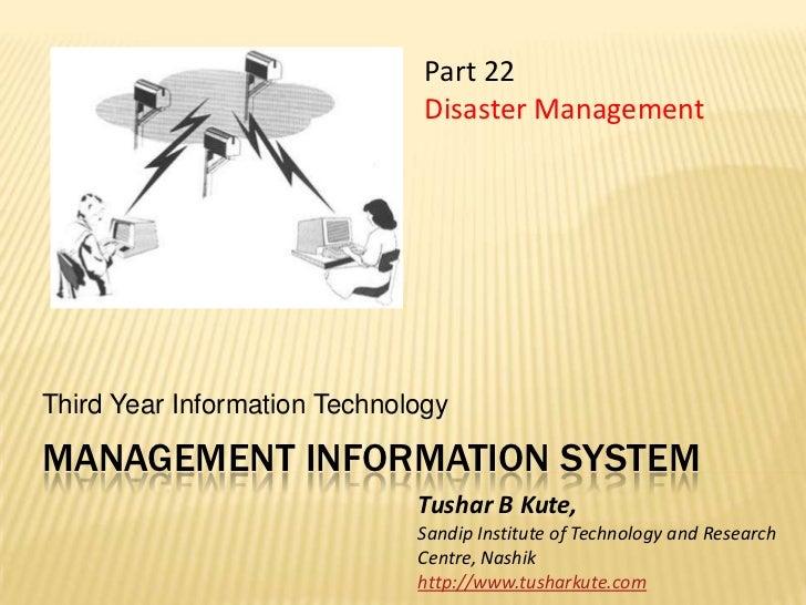 Management information system<br />Third Year Information Technology<br />Part 22 <br />Disaster Management<br />Tushar B ...