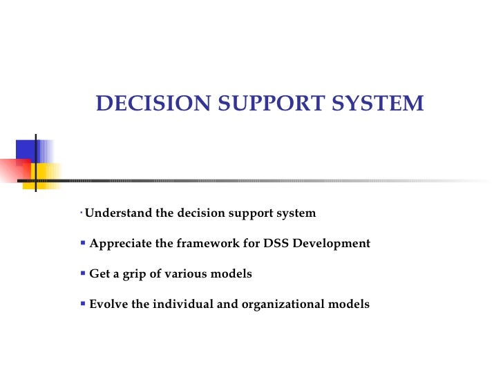 DECISION SUPPORT SYSTEM    Understand the decision support system   Appreciate the framework for DSS Development   Get ...