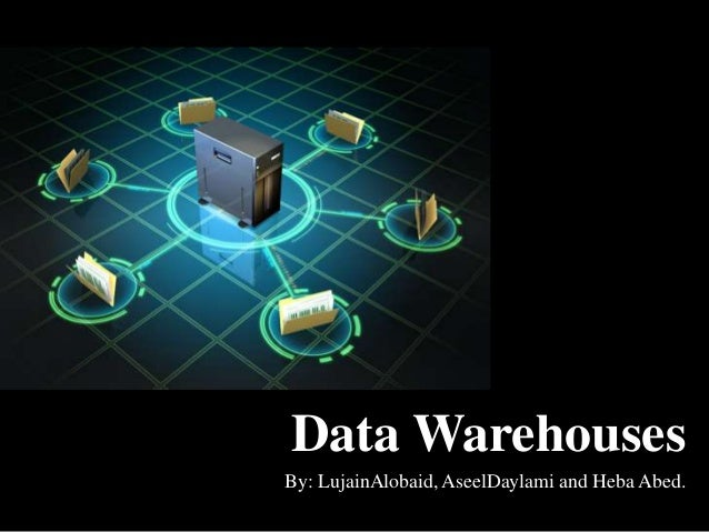 By: LujainAlobaid, AseelDaylami and Heba Abed. Data Warehouses