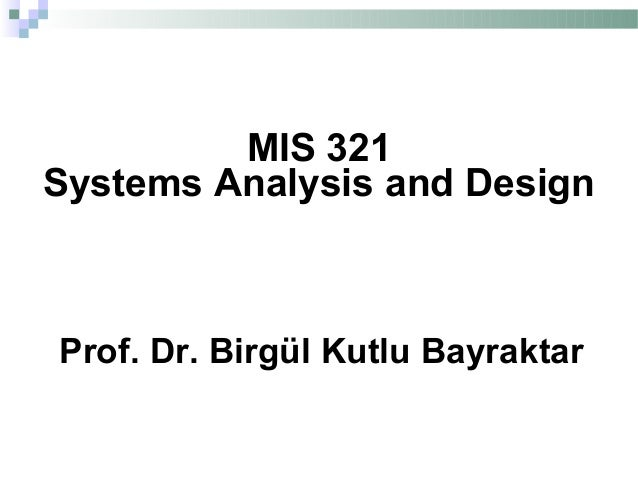 MIS 321Systems Analysis and DesignProf. Dr. Birgül Kutlu Bayraktar
