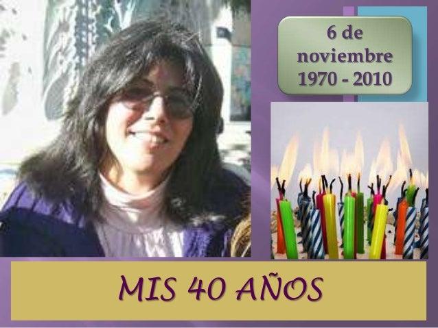 MIS 40 AÑOS 6 de noviembre 1970 - 2010