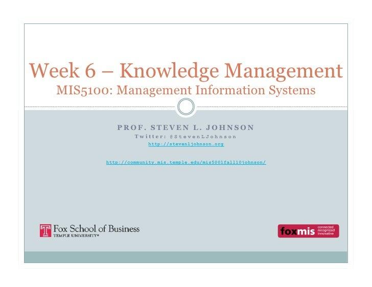 Week 6 – Knowledge Management   MIS5100: Management Information Systems              PROF. STEVEN L. JOHNSON              ...
