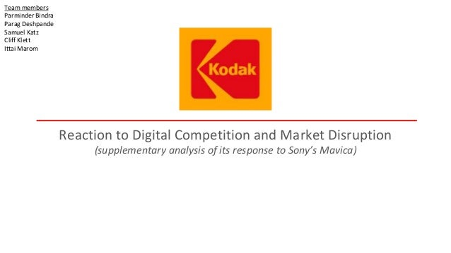 Reaction to Digital Competition and Market Disruption (supplementary analysis of its response to Sony's Mavica) Team membe...
