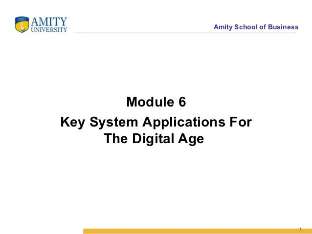 Amity School of Business         Module 6Key System Applications For      The Digital Age                                 ...