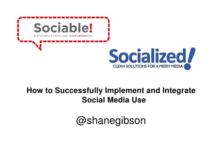 How to Successfully Implement and Integrate Social Media Use<br />@shanegibson<br />