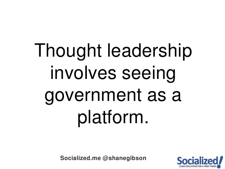 Thought leadership involves seeing government as a platform.<br />