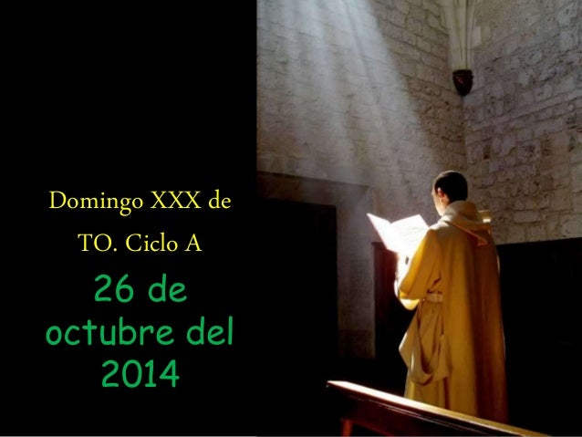 Domingo XXX de  TO. Ciclo A  26 de  octubre del  2014