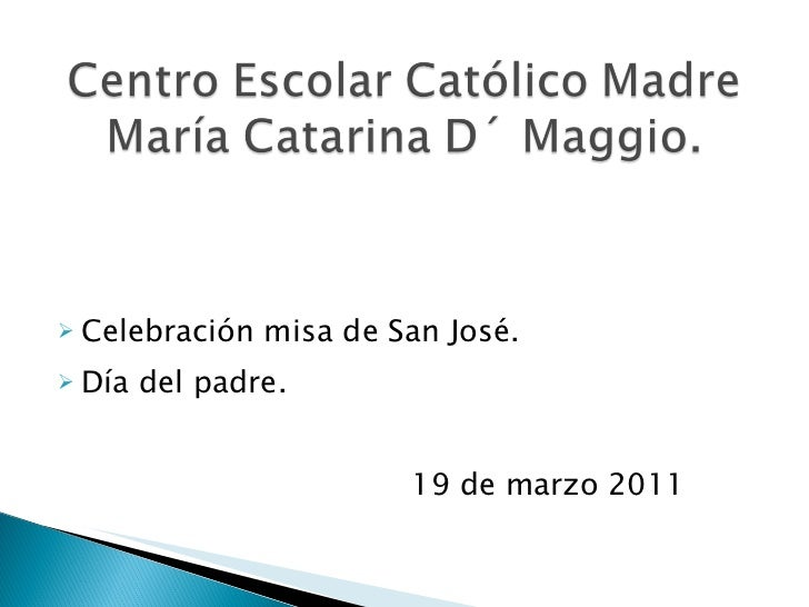 <ul><li>Celebración misa de San José. </li></ul><ul><li>Día del padre. </li></ul><ul><li>19 de marzo 2011 </li></ul>