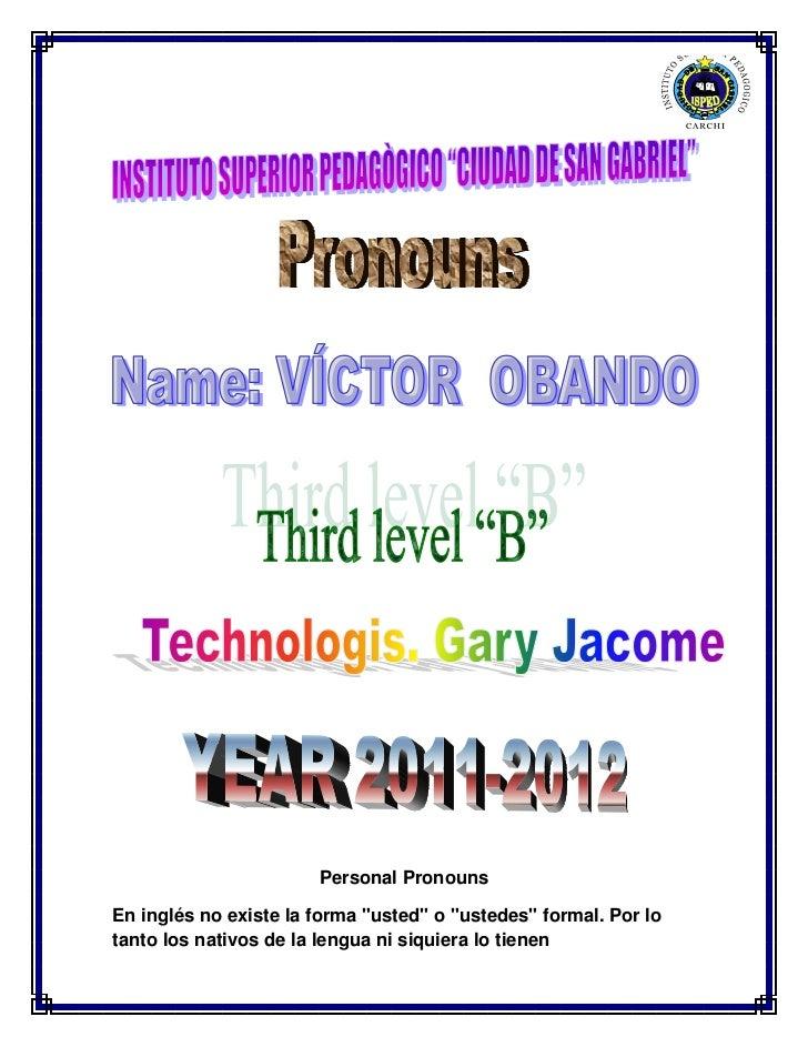 """Personal PronounsEn inglés no existe la forma """"usted"""" o """"ustedes"""" formal. Por lotanto los nativos de la lengua ni siquiera..."""