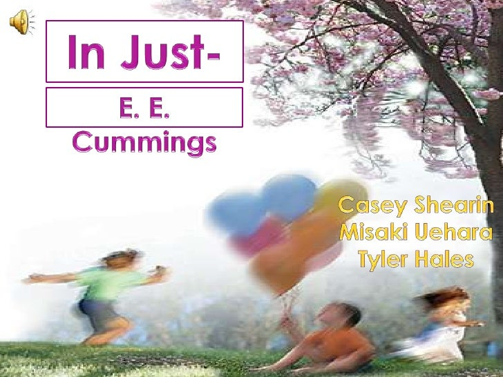 In Just-<br />E. E. Cummings<br />Casey Shearin<br />MisakiUehara<br />Tyler Hales<br />