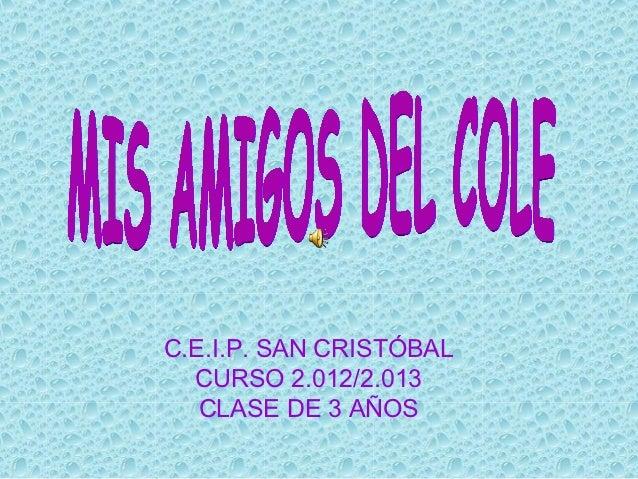 C.E.I.P. SAN CRISTÓBAL  CURSO 2.012/2.013   CLASE DE 3 AÑOS