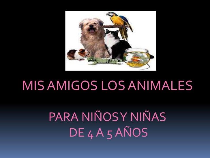MIS AMIGOS LOS ANIMALES   PARA NIÑOS Y NIÑAS      DE 4 A 5 AÑOS