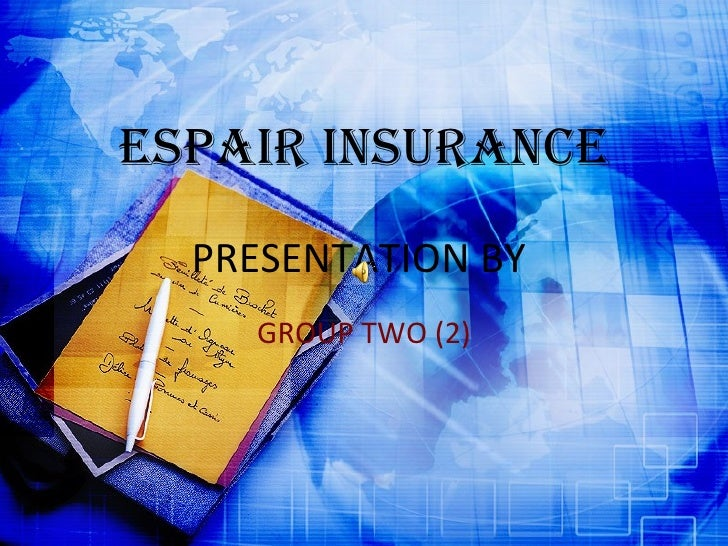PRESENTATION BY  GROUP TWO (2) ESPAIR INSURANCE