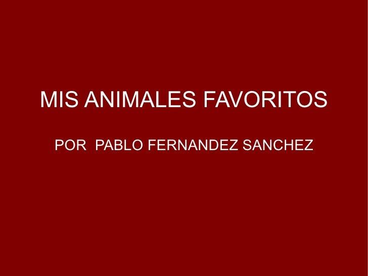 MIS ANIMALES FAVORITOS POR  PABLO FERNANDEZ SANCHEZ