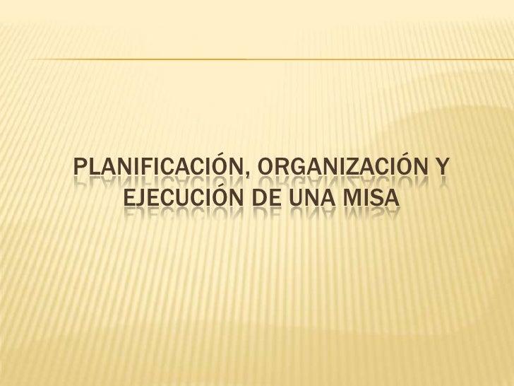 Planificación, organización y ejecución de una Misa<br />