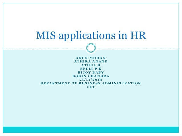 MIS applications in HR ARUN MOHAN ATHIRA ANAND ATHUL B BELLI P K BIJOY BABY BOBIN CHANDRA 21/11/2013 DEPARTMENT OF BUSINES...