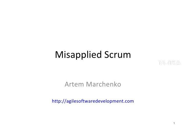 Misapplied Scrum Artem Marchenko http://agilesoftwaredevelopment.com