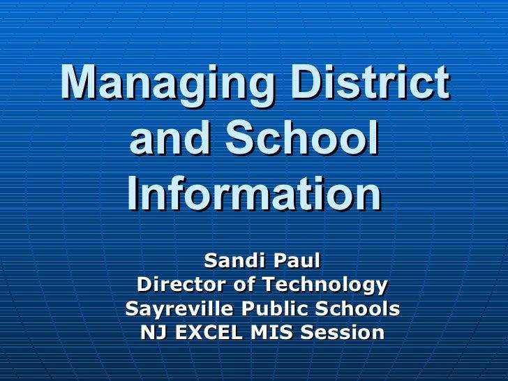 Managing District and School Information Sandi Paul Director of Technology Sayreville Public Schools NJ EXCEL MIS Session