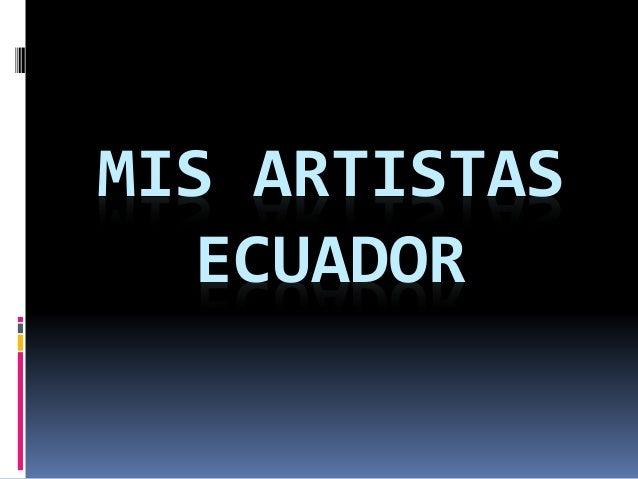 MIS ARTISTAS ECUADOR