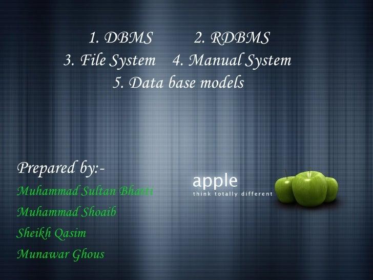 "1. DBMS         2. RDBMS           3. File System 4. Manual System                   5. Data base models""    Prepared by:-..."