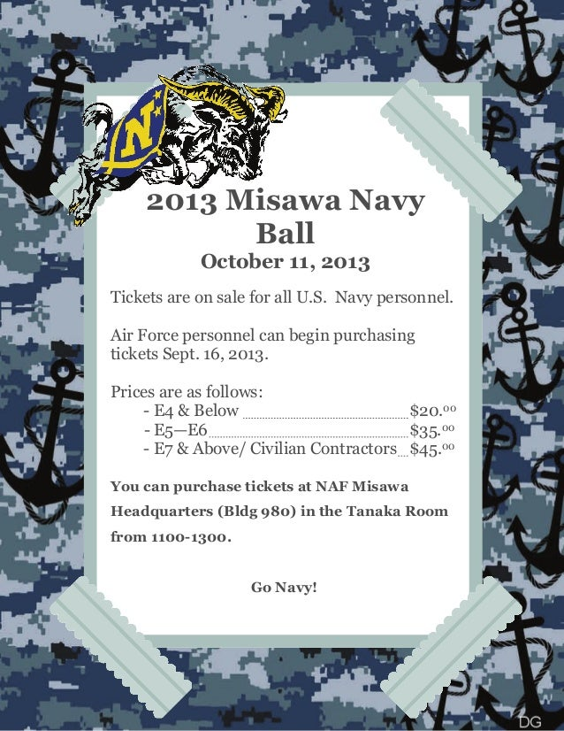 2013 Misawa Navy Ball October 11, 2013 Tickets are on sale for all U.S. Navy personnel. Air Force personnel can begin purc...