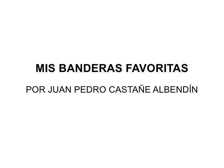 MIS BANDERAS FAVORITAS POR JUAN PEDRO CASTAÑE ALBENDÍN