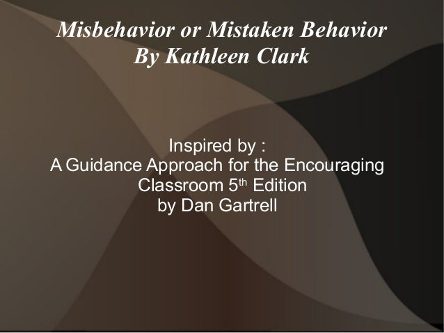 Misbehavior or Mistaken Behavior       By Kathleen Clark             Inspired by :A Guidance Approach for the Encouraging ...