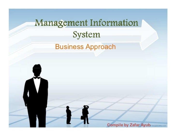 Management Information       System    Business Approach                  Compile by Zafar Ayub