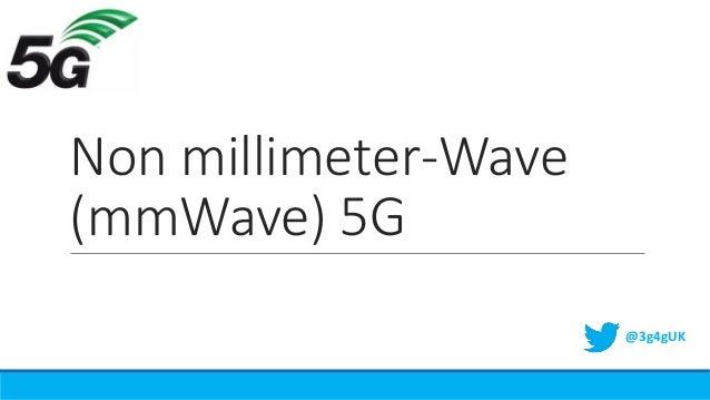 Non millimeter-Wave (mmWave) 5G @3g4gUK