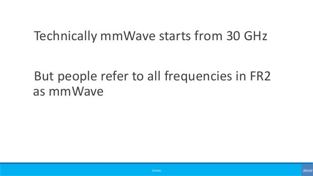 ©3G4G Technically mmWave starts from 30 GHz But people refer to all frequencies in FR2 as mmWave