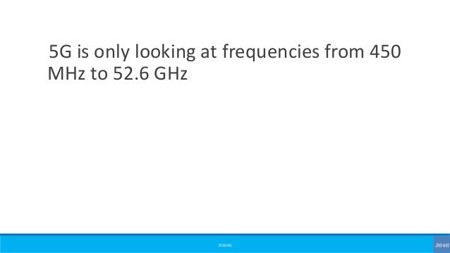 ©3G4G 5G is only looking at frequencies from 450 MHz to 52.6 GHz