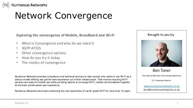 Exploring the convergence of Mobile, Broadband and Wi-Fi Brought to you by www.numerousnetworks.co.uk ben@numerousnetworks...