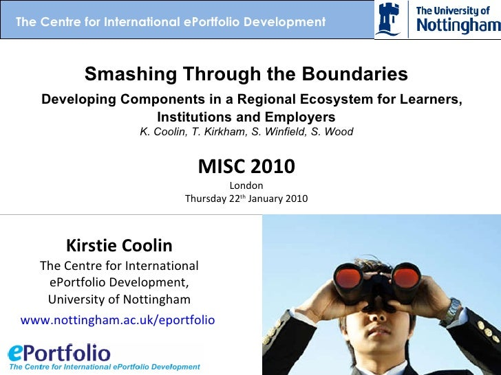 Kirstie Coolin The Centre for International ePortfolio Development, University of Nottingham www.nottingham.ac.uk/eportfol...