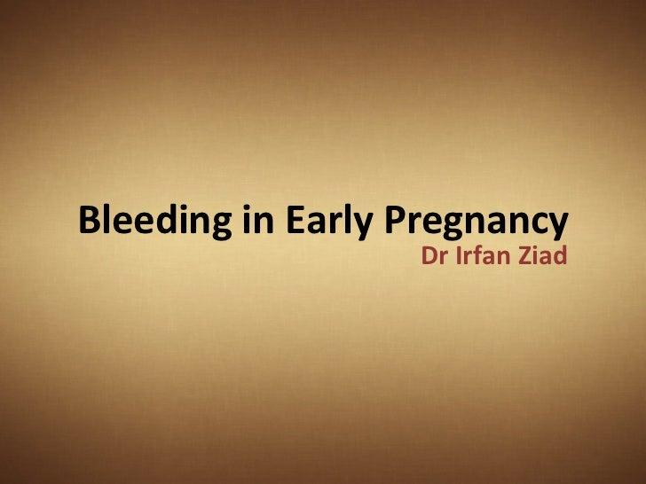 Bleeding in Early Pregnancy                  Dr Irfan Ziad