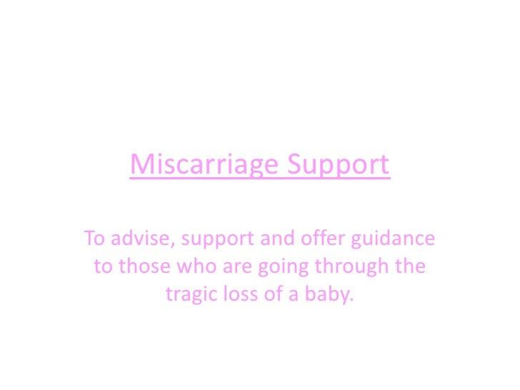 Miscarriage Support<br />To advise, support and offer guidance to those who are going through the tragic loss of a baby.<b...