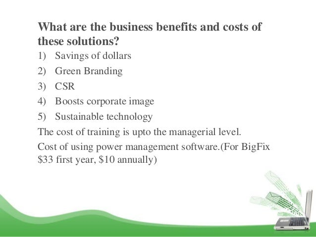 should all firms move toward green computing why or why not Companies in the computer industry have come and computing is what green computing is all about working toward reducing energy consumption in its products, cutting back on hazardous waste and reducing its eco-impact.
