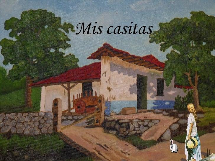 Mis casitas