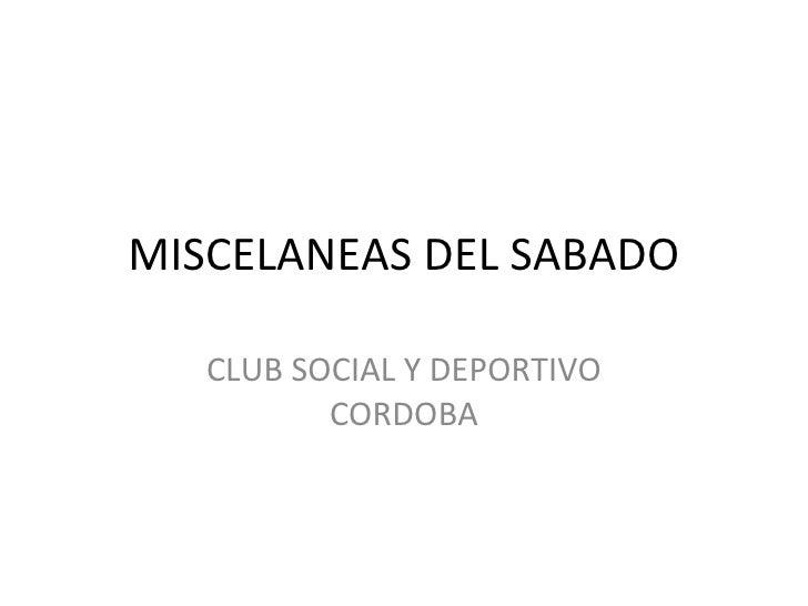 MISCELANEAS DEL SABADO CLUB SOCIAL Y DEPORTIVO CORDOBA