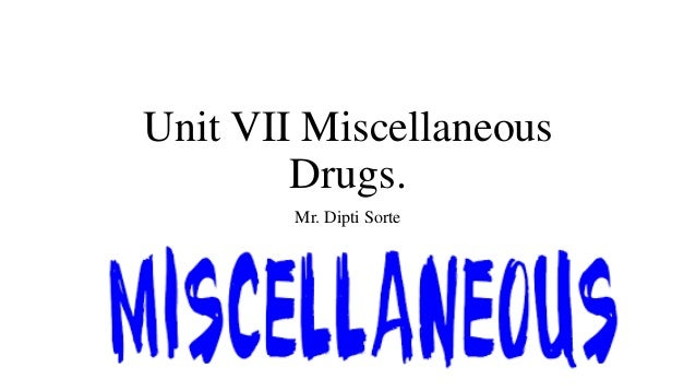 Unit VII Miscellaneous Drugs. Mr. Dipti Sorte