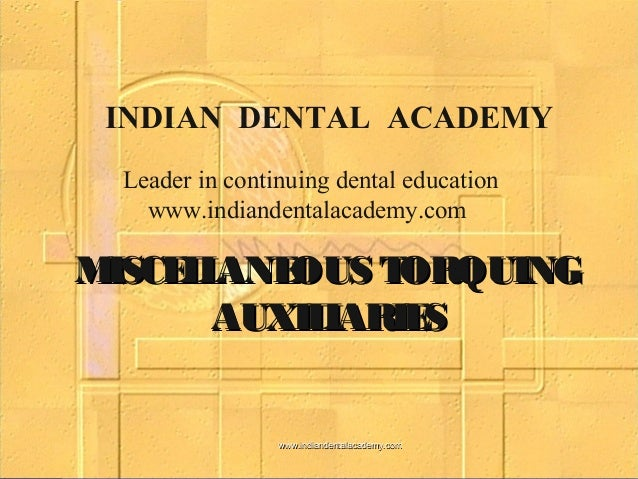 INDIAN DENTAL ACADEMY Leader in continuing dental education www.indiandentalacademy.com  M ISCE L L ANE OUS T ORQUING AUXI...