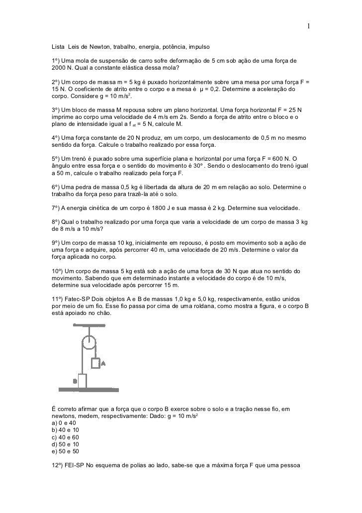 1Lista Leis de Newton, trabalho, energia, potência, impulso1º) Uma mola de suspensão de carro sofre deformação de 5 cm sob...