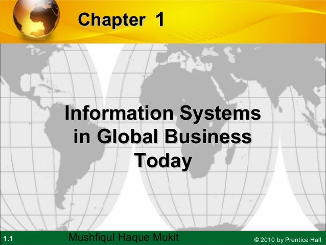 Chapter 1  Information Systems in Global Business Today  1.1  Mushfiqul Haque Mukit  © 2010 by Prentice Hall