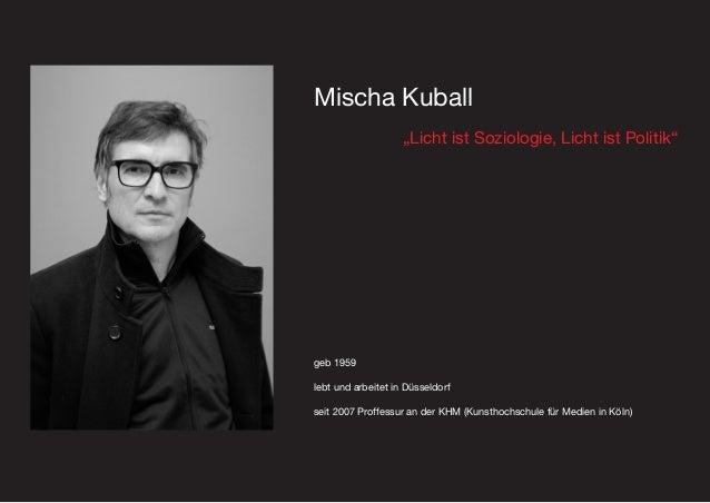 Mischa Kuball Mischa Kuball geb 1959 lebt und arbeitet in Düsseldorf seit 2007 Proffessur an der KHM (Kunsthochschule für ...