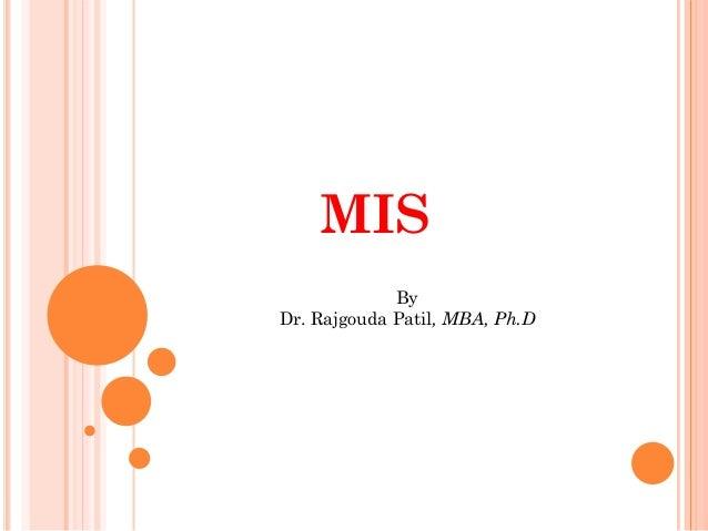 MIS             ByDr. Rajgouda Patil, MBA, Ph.D