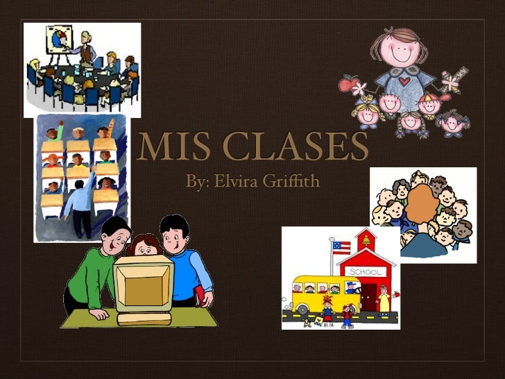 MIS CLASES  By: Elvira Griffith