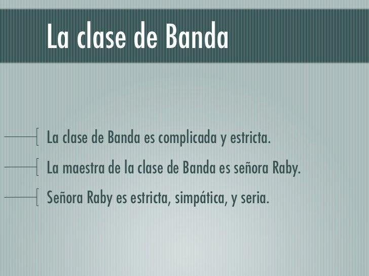 La clase de BandaLa clase de Banda es complicada y estricta.La maestra de la clase de Banda es señora Raby.Señora Raby es ...
