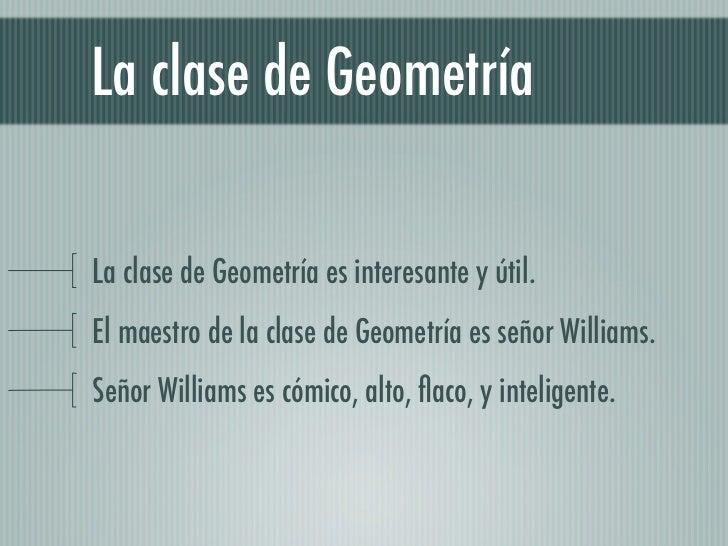 La clase de GeometríaLa clase de Geometría es interesante y útil.El maestro de la clase de Geometría es señor Williams.Señ...