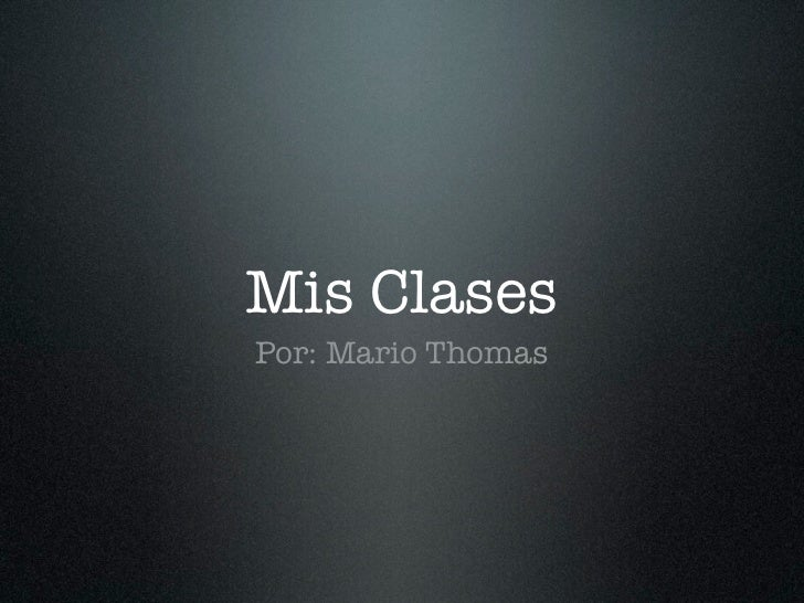 Mis ClasesPor: Mario Thomas